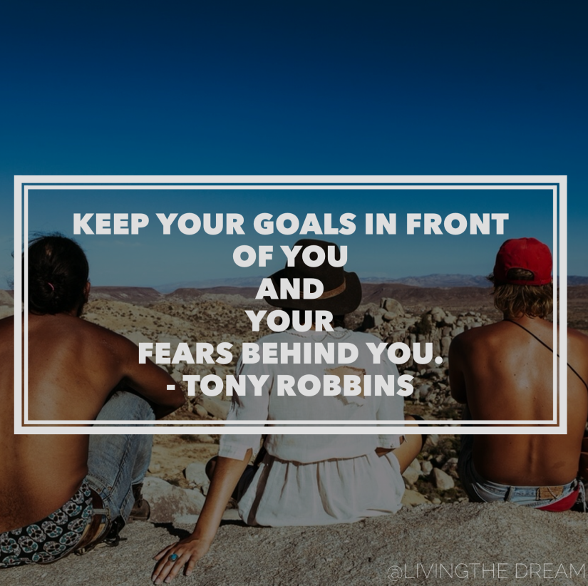 goals in front and fears behind you Tony Robbins