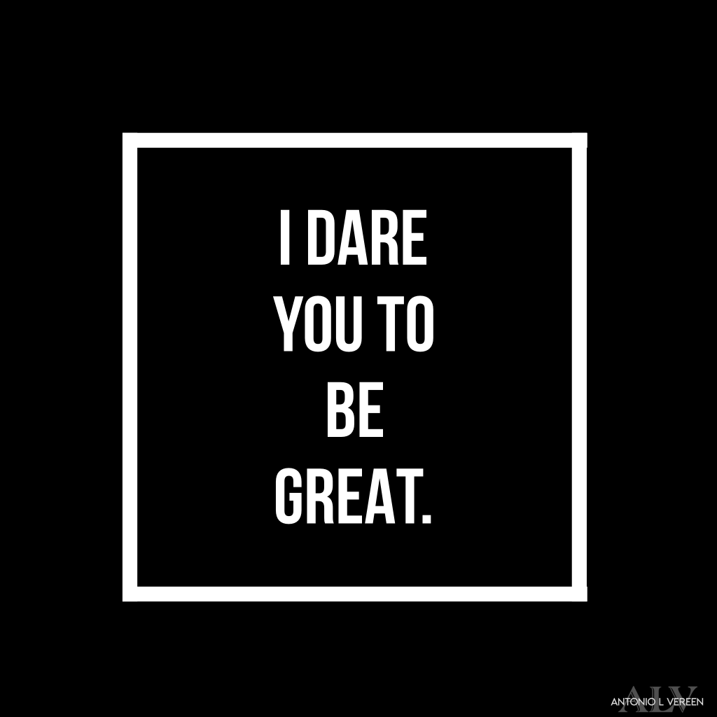 dare you to be great
